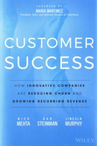 Customer Success: How Innovative Companies Are Reducing Churn and Growing Recurring Revenue, by Nick Mehta, Dan Steinman, and Lincoln Murphy