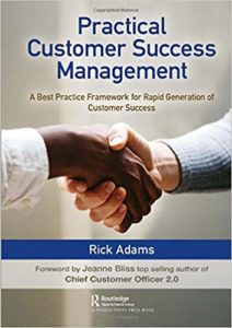 Practical Customer Success Management- A Best Practice Framework for Rapid Generation of Customer Success Book - Rick Adams